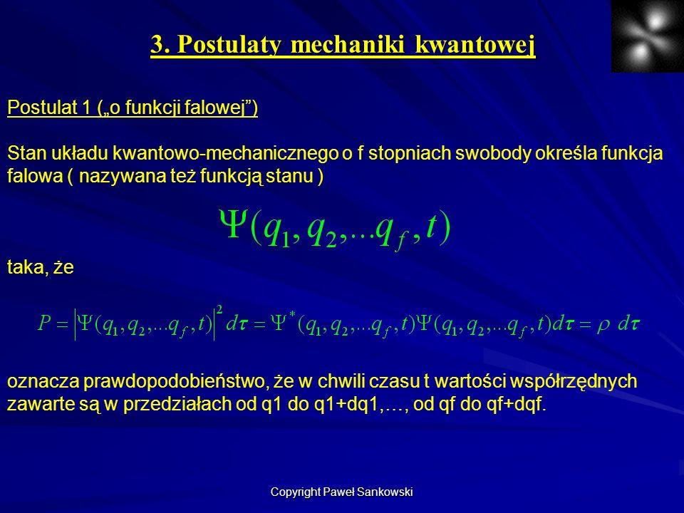 3. Postulaty mechaniki kwantowej Postulat 1 (o funkcji falowej) Stan układu kwantowo-mechanicznego o f stopniach swobody określa funkcja falowa ( nazy