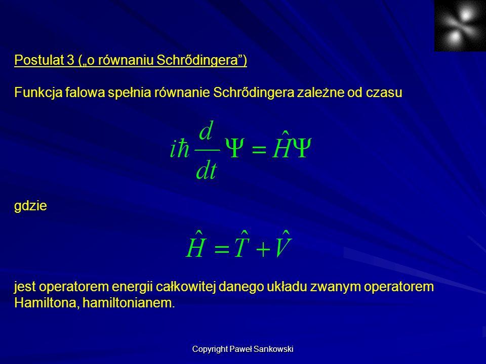 Postulat 3 (o równaniu Schrődingera) Funkcja falowa spełnia równanie Schrődingera zależne od czasu gdzie jest operatorem energii całkowitej danego ukł