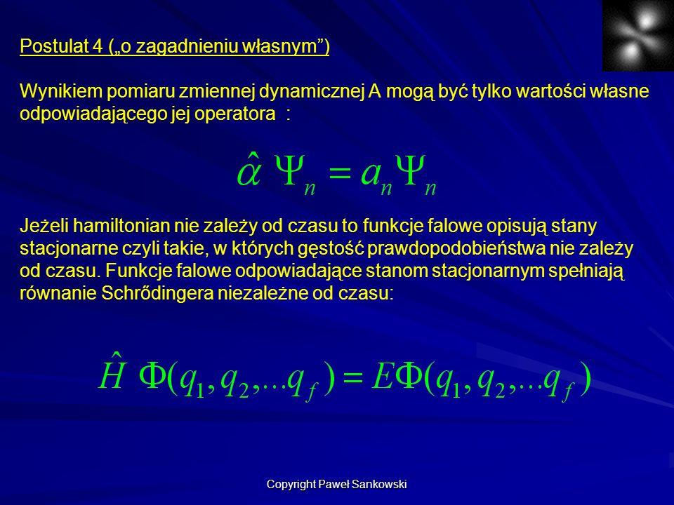 Postulat 4 (o zagadnieniu własnym) Wynikiem pomiaru zmiennej dynamicznej A mogą być tylko wartości własne odpowiadającego jej operatora : Jeżeli hamil