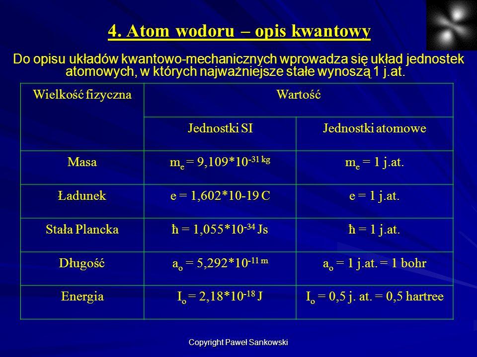 4. Atom wodoru – opis kwantowy Do opisu układów kwantowo-mechanicznych wprowadza się układ jednostek atomowych, w których najważniejsze stałe wynoszą