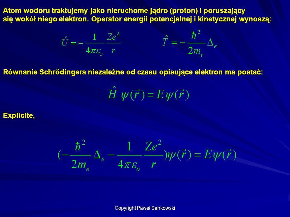 Atom wodoru traktujemy jako nieruchome jądro (proton) i poruszający się wokół niego elektron. Operator energii potencjalnej i kinetycznej wynoszą: Rów