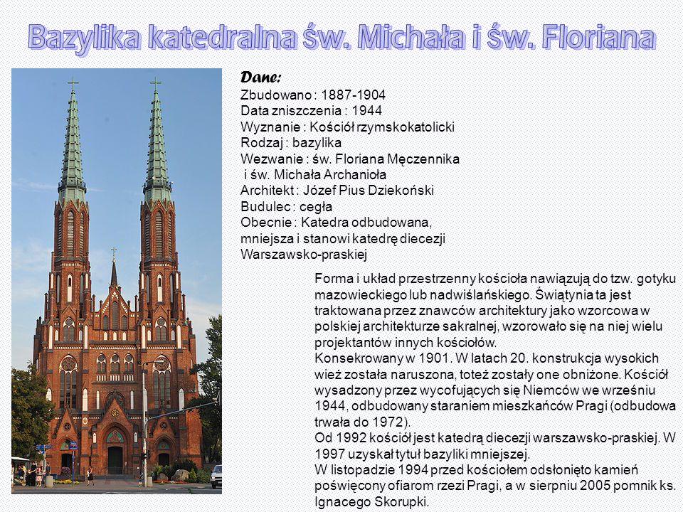 Dane: Zbudowano : 1887-1904 Data zniszczenia : 1944 Wyznanie : Kościół rzymskokatolicki Rodzaj : bazylika Wezwanie : św. Floriana Męczennika i św. Mic