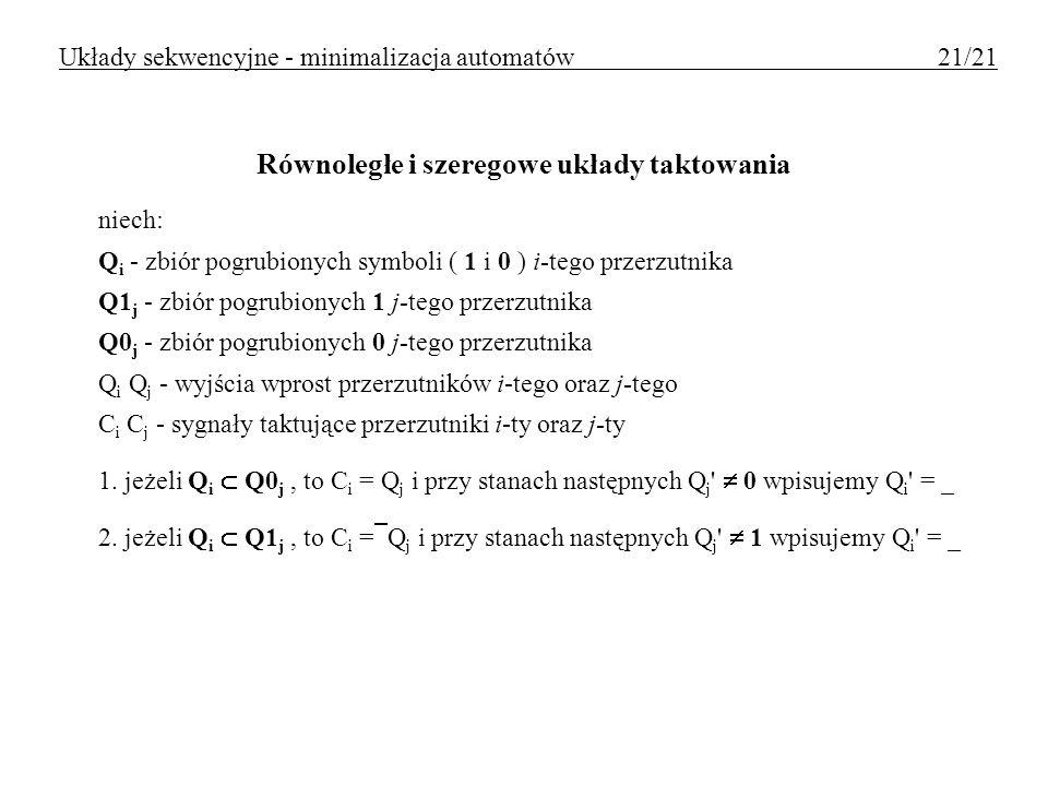 Równoległe i szeregowe układy taktowania niech: Q i - zbiór pogrubionych symboli ( 1 i 0 ) i-tego przerzutnika Q1 j - zbiór pogrubionych 1 j-tego prze