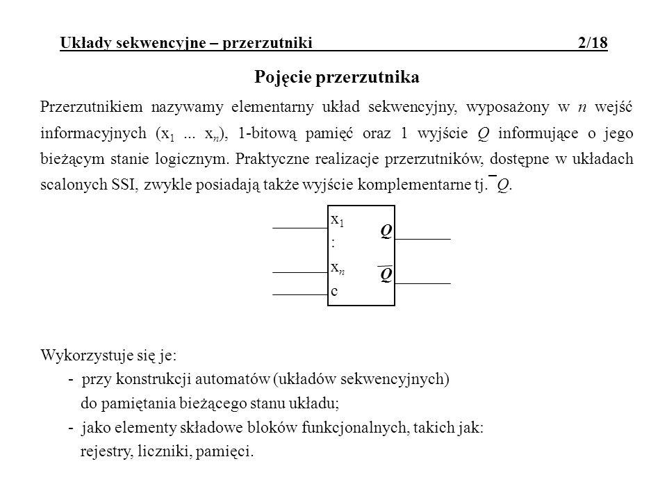 Przerzutnikiem nazywamy elementarny układ sekwencyjny, wyposażony w n wejść informacyjnych (x 1... x n ), 1 bitową pamięć oraz 1 wyjście Q informujące