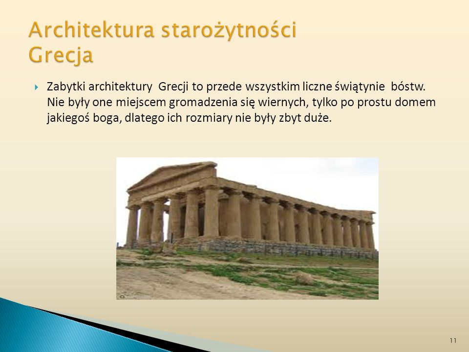 Zabytki architektury Grecji to przede wszystkim liczne świątynie bóstw. Nie były one miejscem gromadzenia się wiernych, tylko po prostu domem jakiegoś