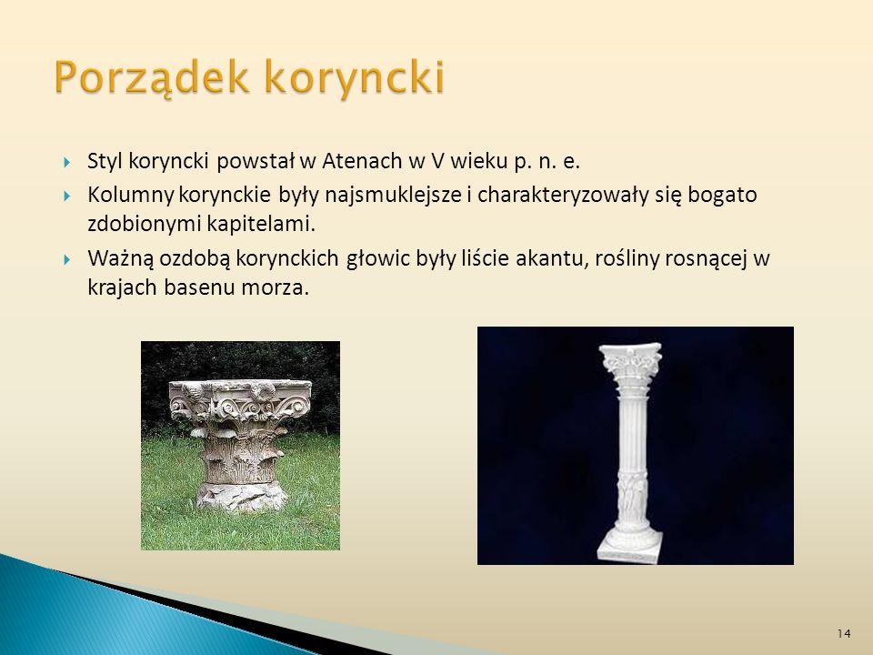 Styl koryncki powstał w Atenach w V wieku p. n. e. Kolumny korynckie były najsmuklejsze i charakteryzowały się bogato zdobionymi kapitelami. Ważną ozd