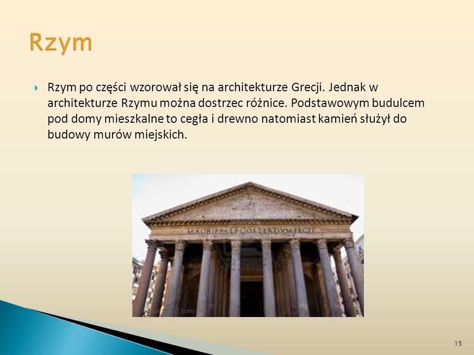 Rzym po części wzorował się na architekturze Grecji. Jednak w architekturze Rzymu można dostrzec różnice. Podstawowym budulcem pod domy mieszkalne to