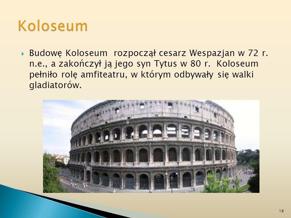 Budowę Koloseum rozpoczął cesarz Wespazjan w 72 r. n.e., a zakończył ją jego syn Tytus w 80 r. Koloseum pełniło rolę amfiteatru, w którym odbywały się