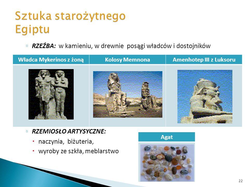 RZEŹBA: w kamieniu, w drewnie posągi władców i dostojników RZEMIOSŁO ARTYSYCZNE: naczynia, biżuteria, wyroby ze szkła, meblarstwo Władca Mykerinos z ż