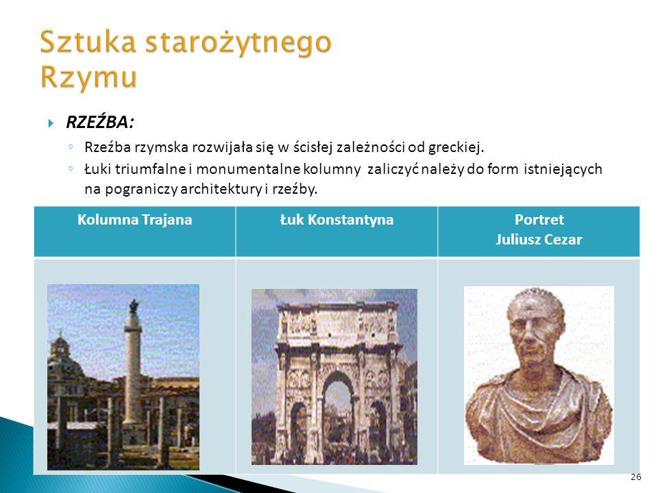RZEŹBA: Rzeźba rzymska rozwijała się w ścisłej zależności od greckiej. Łuki triumfalne i monumentalne kolumny zaliczyć należy do form istniejących na
