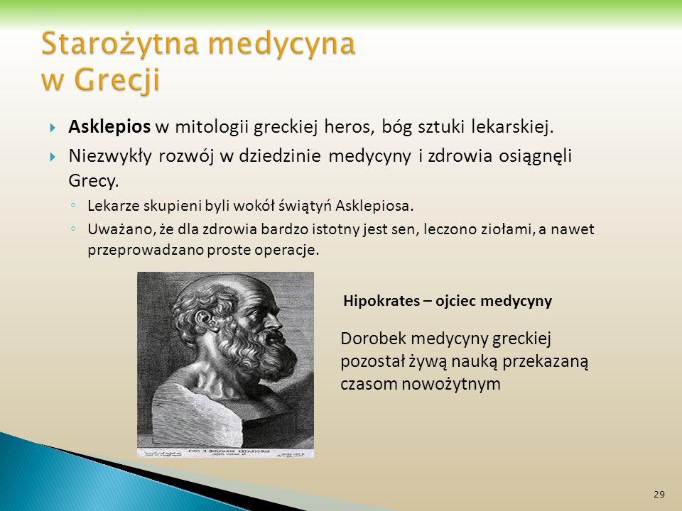 Asklepios w mitologii greckiej heros, bóg sztuki lekarskiej. Niezwykły rozwój w dziedzinie medycyny i zdrowia osiągnęli Grecy. Lekarze skupieni byli w