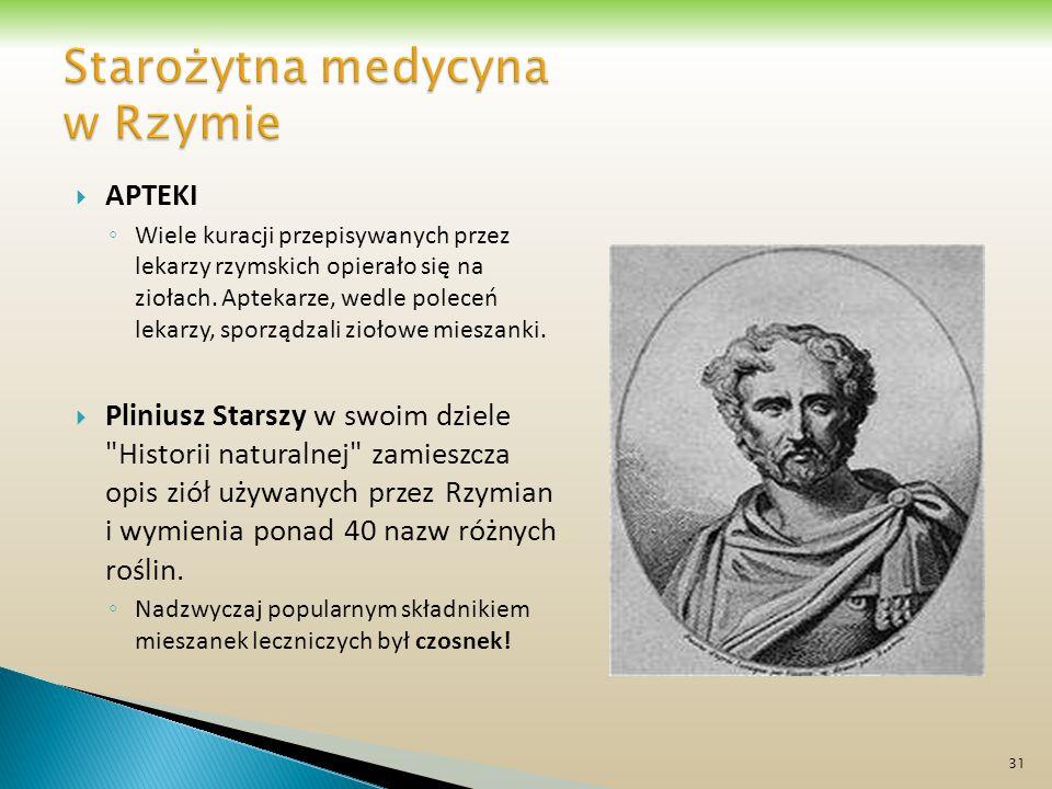 APTEKI Wiele kuracji przepisywanych przez lekarzy rzymskich opierało się na ziołach. Aptekarze, wedle poleceń lekarzy, sporządzali ziołowe mieszanki.