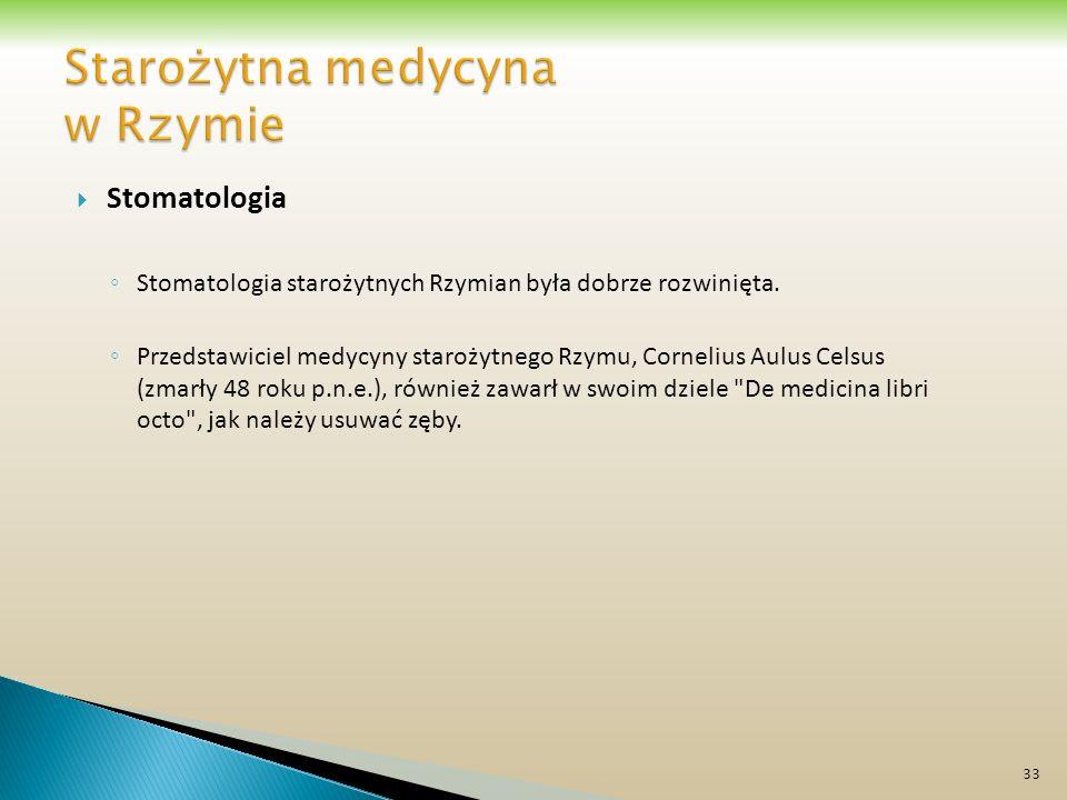 Stomatologia Stomatologia starożytnych Rzymian była dobrze rozwinięta. Przedstawiciel medycyny starożytnego Rzymu, Cornelius Aulus Celsus (zmarły 48 r