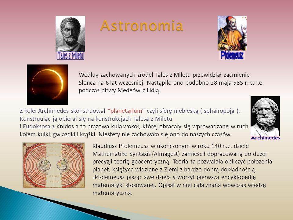 Astronomia Według zachowanych źródeł Tales z Miletu przewidział zaćmienie Słońca na 6 lat wcześniej. Nastąpiło ono podobno 28 maja 585 r. p.n.e. podcz
