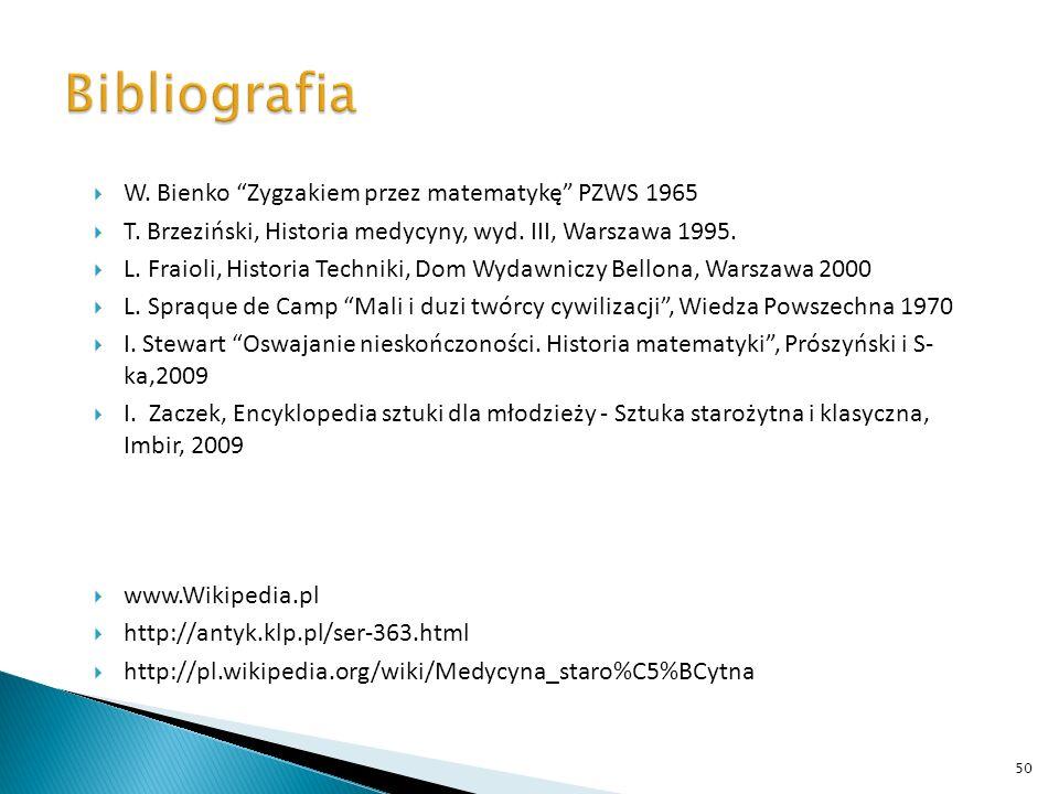 W. Bienko Zygzakiem przez matematykę PZWS 1965 T. Brzeziński, Historia medycyny, wyd. III, Warszawa 1995. L. Fraioli, Historia Techniki, Dom Wydawnicz