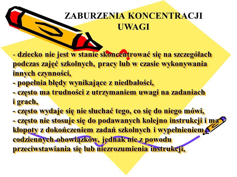 - dziecko nie jest w stanie skoncentrować się na szczegółach podczas zajęć szkolnych, pracy lub w czasie wykonywania innych czynności, - popełnia błęd