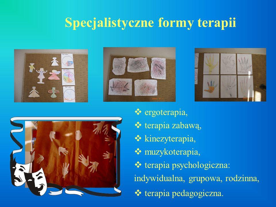 Specjalistyczne formy terapii ergoterapia, terapia zabawą, kinezyterapia, muzykoterapia, terapia psychologiczna: indywidualna, grupowa, rodzinna, tera