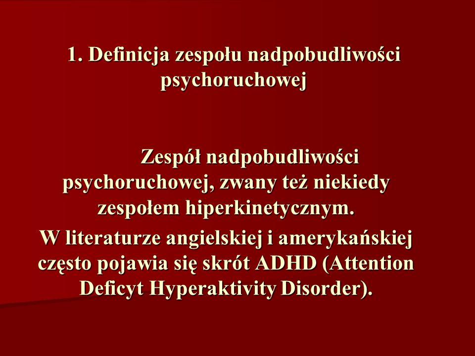 1. Definicja zespołu nadpobudliwości psychoruchowej Zespół nadpobudliwości psychoruchowej, zwany też niekiedy zespołem hiperkinetycznym. W literaturze