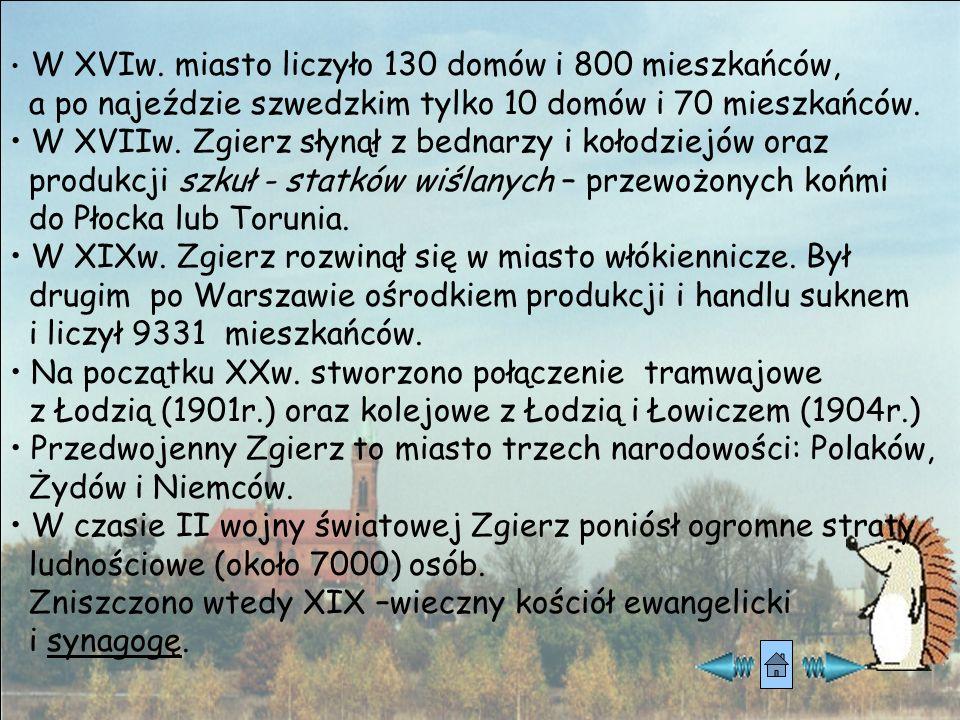 Zgierz to najstarsze miasto w województwie łódzkim. Nazwa jego oznacza miejsce wypalone, zgorzałe. Pierwsze wzmianki o nim pochodzą z 1231r.(XIIIw.) P
