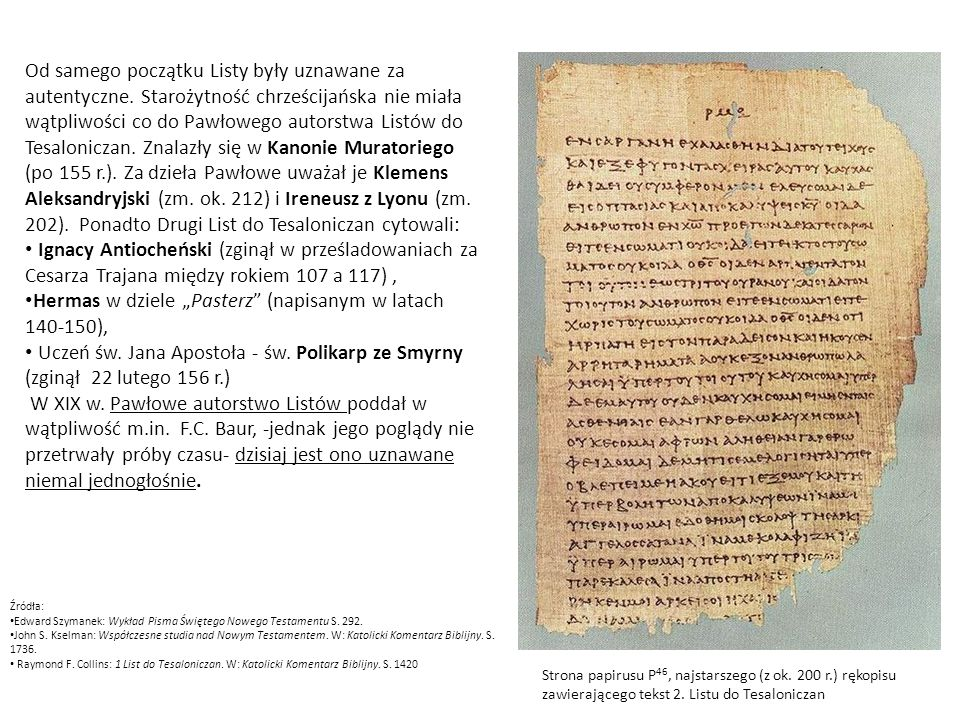 Strona papirusu P 46, najstarszego (z ok. 200 r.) rękopisu zawierającego tekst 2. Listu do Tesaloniczan Od samego początku Listy były uznawane za aute