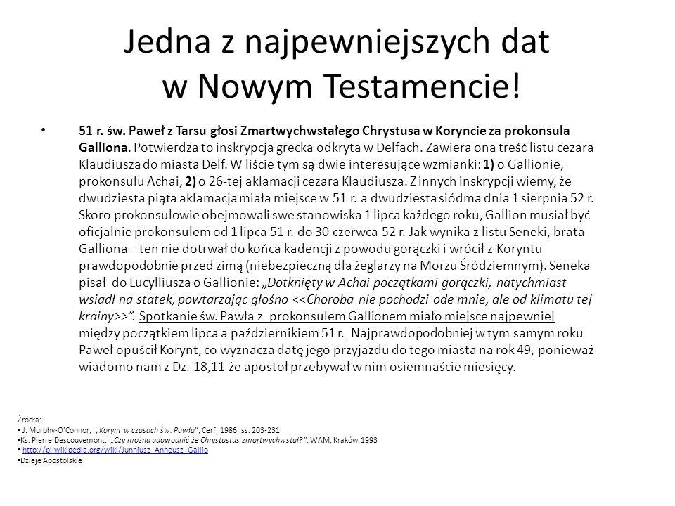 Jedna z najpewniejszych dat w Nowym Testamencie! 51 r. św. Paweł z Tarsu głosi Zmartwychwstałego Chrystusa w Koryncie za prokonsula Galliona. Potwierd