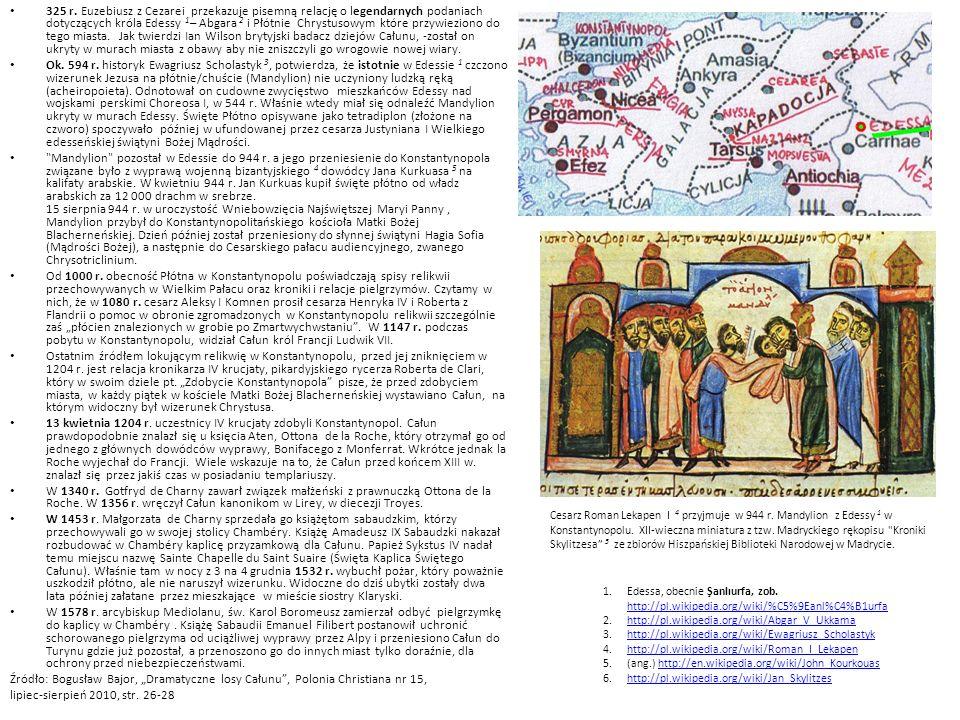 325 r. Euzebiusz z Cezarei przekazuje pisemną relację o legendarnych podaniach dotyczących króla Edessy 1 – Abgara 2 i Płótnie Chrystusowym które przy