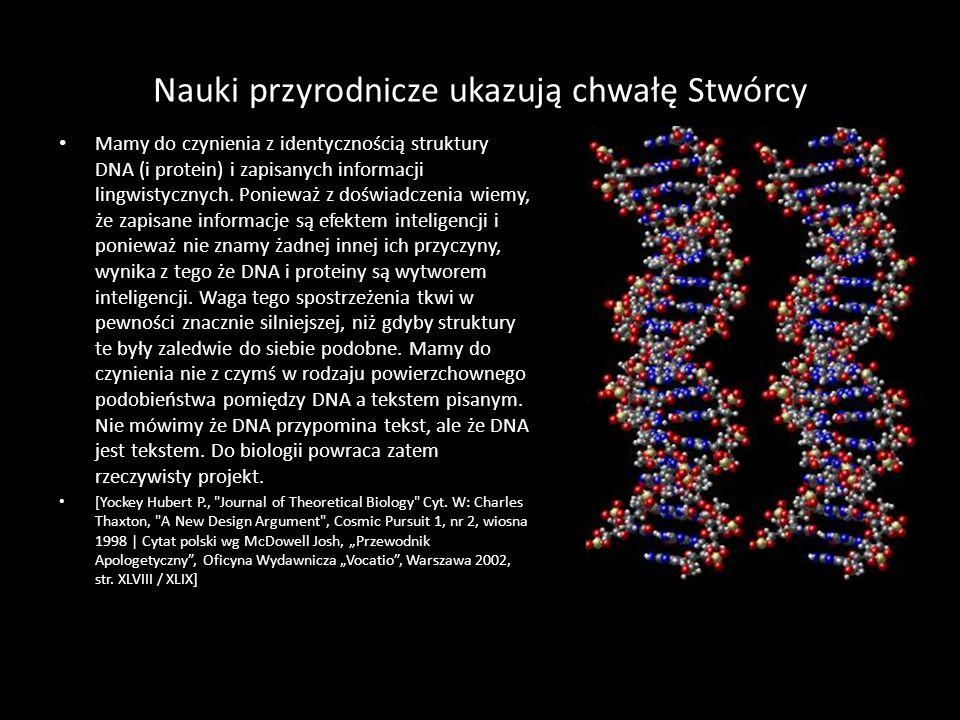 Nauki przyrodnicze ukazują chwałę Stwórcy Mamy do czynienia z identycznością struktury DNA (i protein) i zapisanych informacji lingwistycznych. Poniew