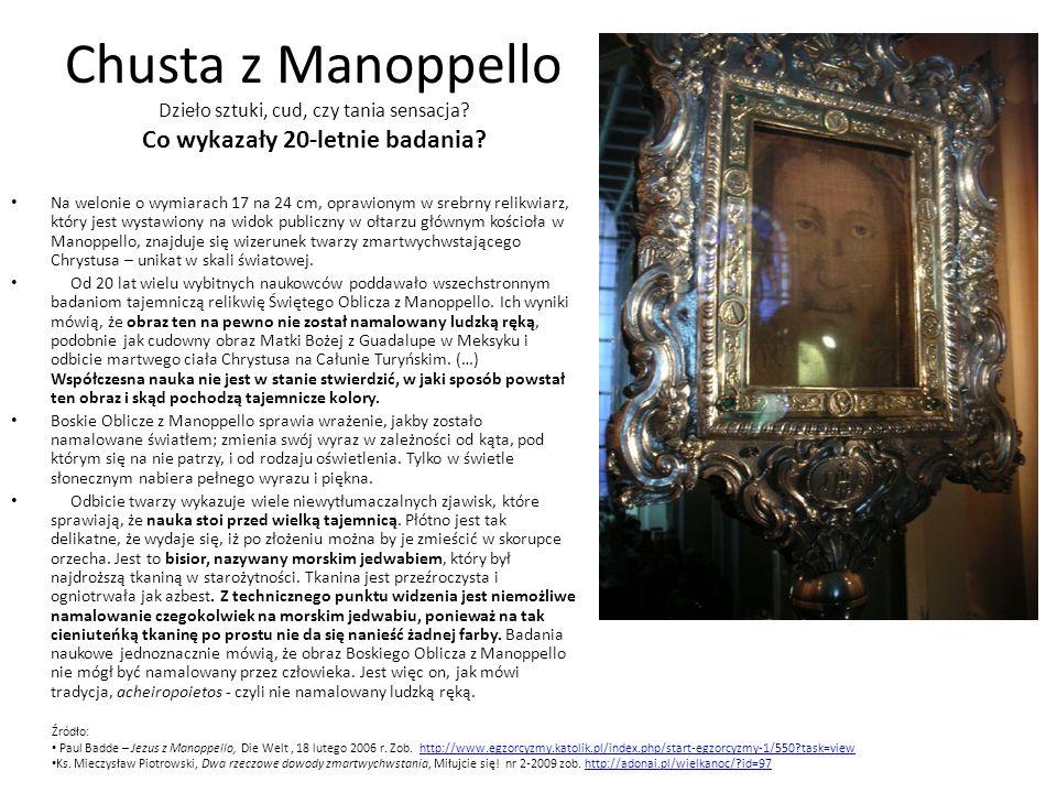 Chusta z Manoppello Dzieło sztuki, cud, czy tania sensacja? Co wykazały 20-letnie badania? Na welonie o wymiarach 17 na 24 cm, oprawionym w srebrny re