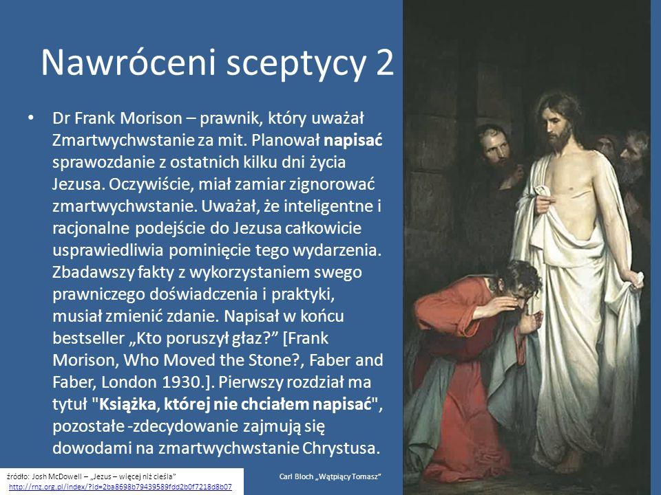 Nawróceni sceptycy 2 Dr Frank Morison – prawnik, który uważał Zmartwychwstanie za mit. Planował napisać sprawozdanie z ostatnich kilku dni życia Jezus