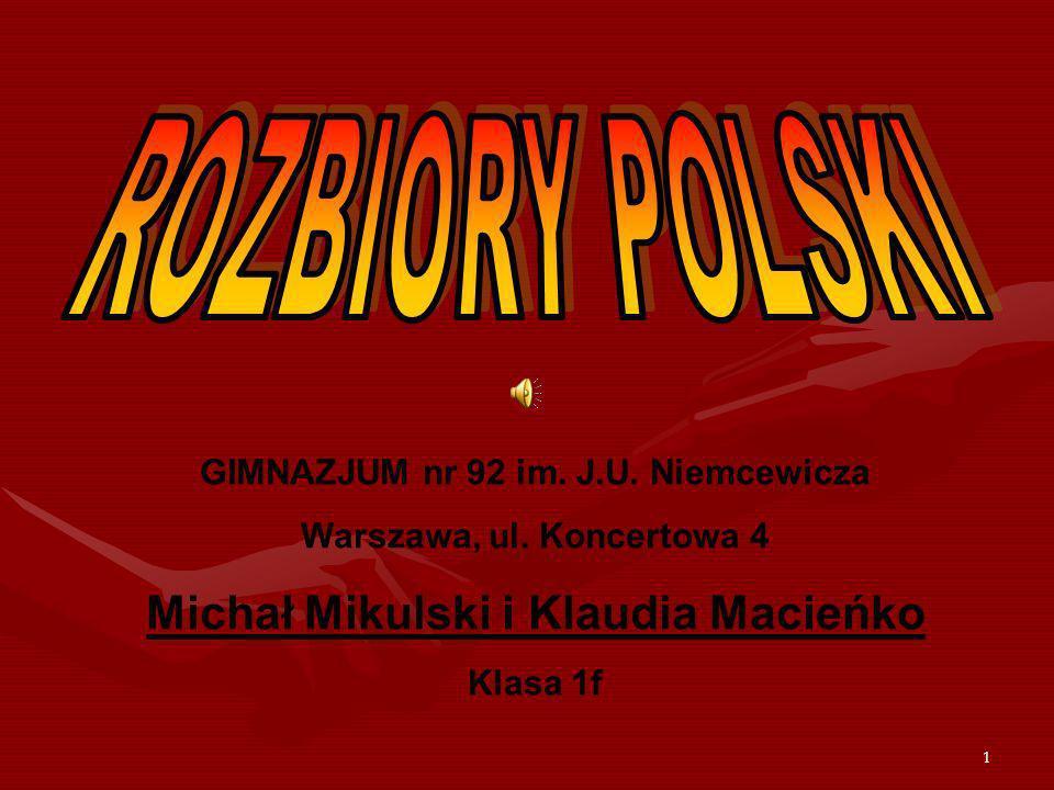 1 GIMNAZJUM nr 92 im. J.U. Niemcewicza Warszawa, ul. Koncertowa 4 Michał Mikulski i Klaudia Macieńko Klasa 1f