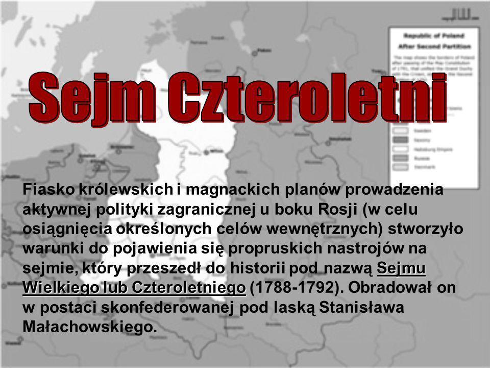 Sejmu Wielkiego lub Czteroletniego Fiasko królewskich i magnackich planów prowadzenia aktywnej polityki zagranicznej u boku Rosji (w celu osiągnięcia