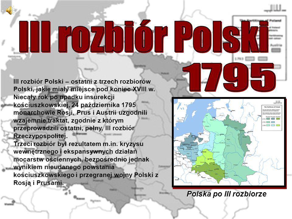 III rozbiór Polski – ostatni z trzech rozbiorów Polski, jakie miały miejsce pod koniec XVIII w. Niecały rok po upadku insurekcji kościuszkowskiej, 24