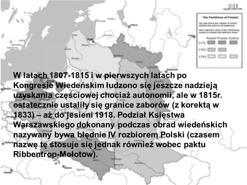 W latach 1807-1815 i w pierwszych latach po Kongresie Wiedeńskim łudzono się jeszcze nadzieją uzyskania częściowej chociaż autonomii, ale w 1815r. ost