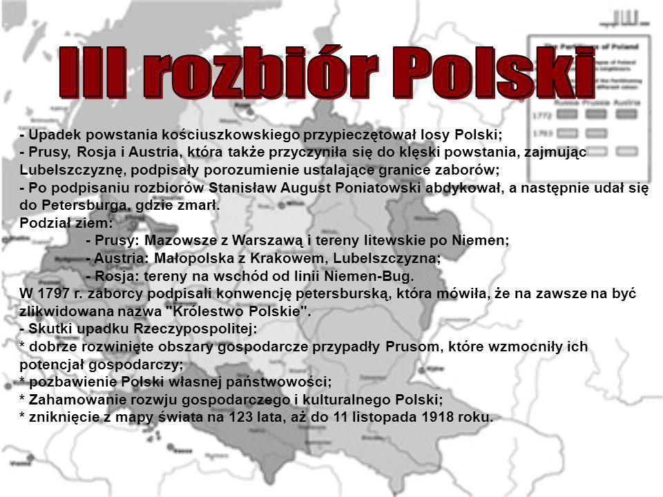 - Upadek powstania kościuszkowskiego przypieczętował losy Polski; - Prusy, Rosja i Austria, która także przyczyniła się do klęski powstania, zajmując