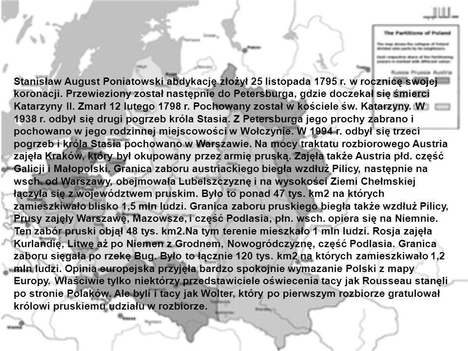Stanisław August Poniatowski abdykację złożył 25 listopada 1795 r. w rocznicę swojej koronacji. Przewieziony został następnie do Petersburga, gdzie do