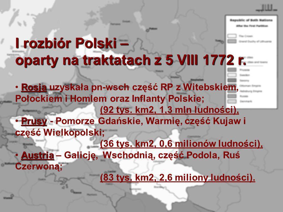 I rozbiór Polski – oparty na traktatach z 5 VIII 1772 r. Rosja Rosja uzyskała pn-wsch część RP z Witebskiem, Połockiem i Homlem oraz Inflanty Polskie;