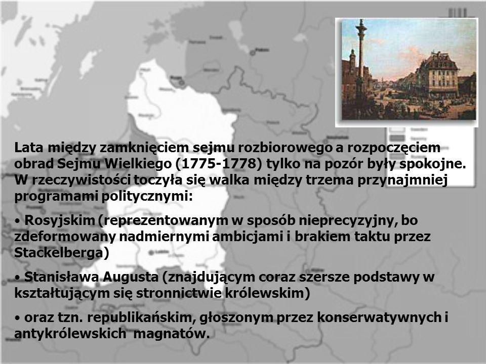 Lata między zamknięciem sejmu rozbiorowego a rozpoczęciem obrad Sejmu Wielkiego (1775-1778) tylko na pozór były spokojne. W rzeczywistości toczyła się