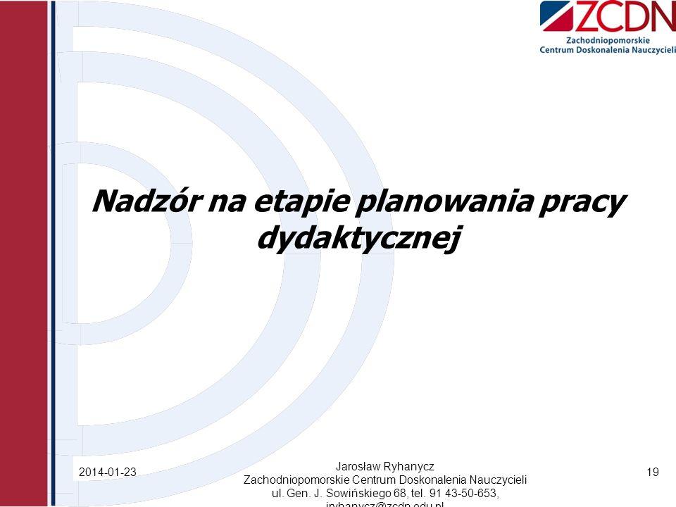 Nadzór na etapie planowania pracy dydaktycznej 2014-01-23 Jarosław Ryhanycz Zachodniopomorskie Centrum Doskonalenia Nauczycieli ul.