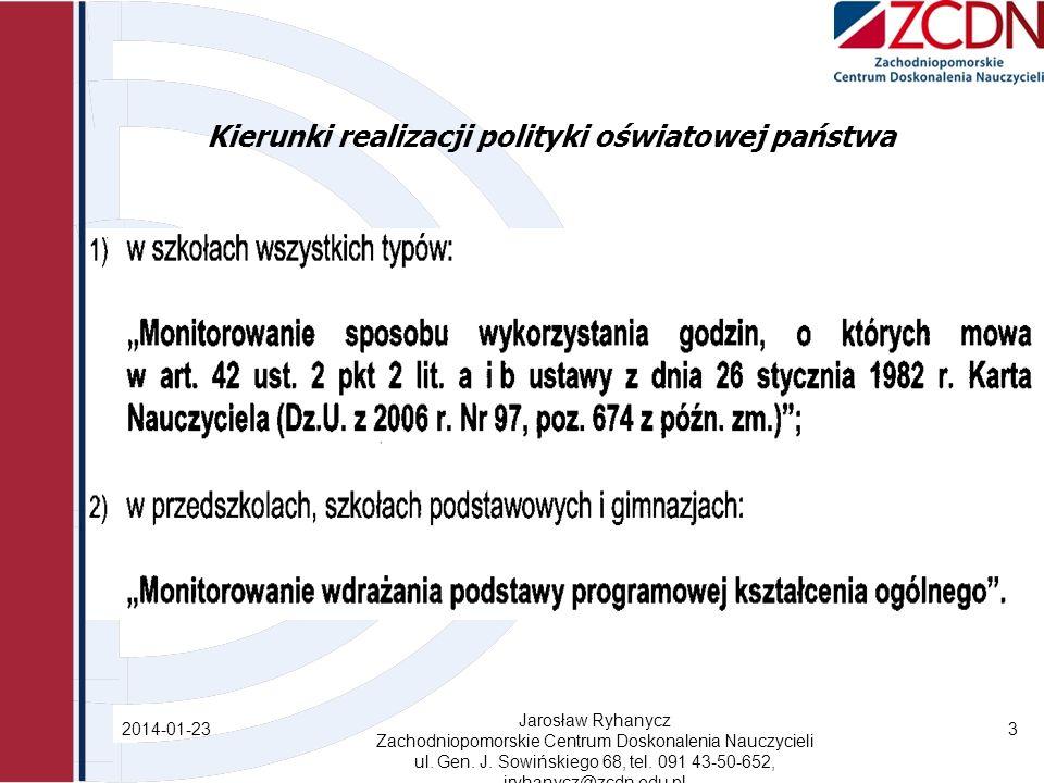 Kierunki realizacji polityki oświatowej państwa 2014-01-23 Jarosław Ryhanycz Zachodniopomorskie Centrum Doskonalenia Nauczycieli ul.
