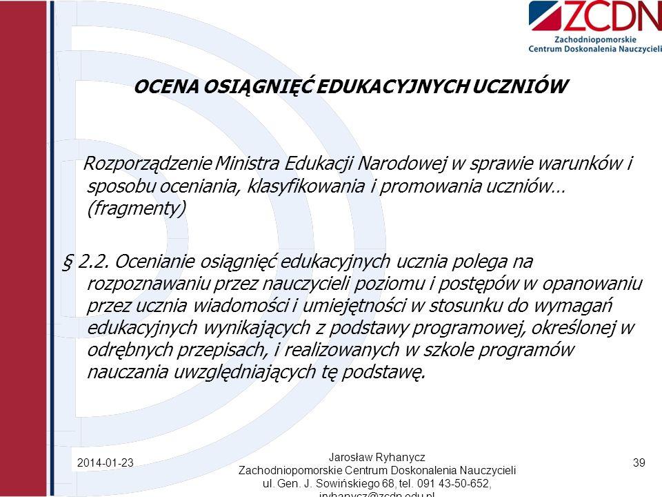 OCENA OSIĄGNIĘĆ EDUKACYJNYCH UCZNIÓW Rozporządzenie Ministra Edukacji Narodowej w sprawie warunków i sposobu oceniania, klasyfikowania i promowania uczniów… (fragmenty) § 2.2.
