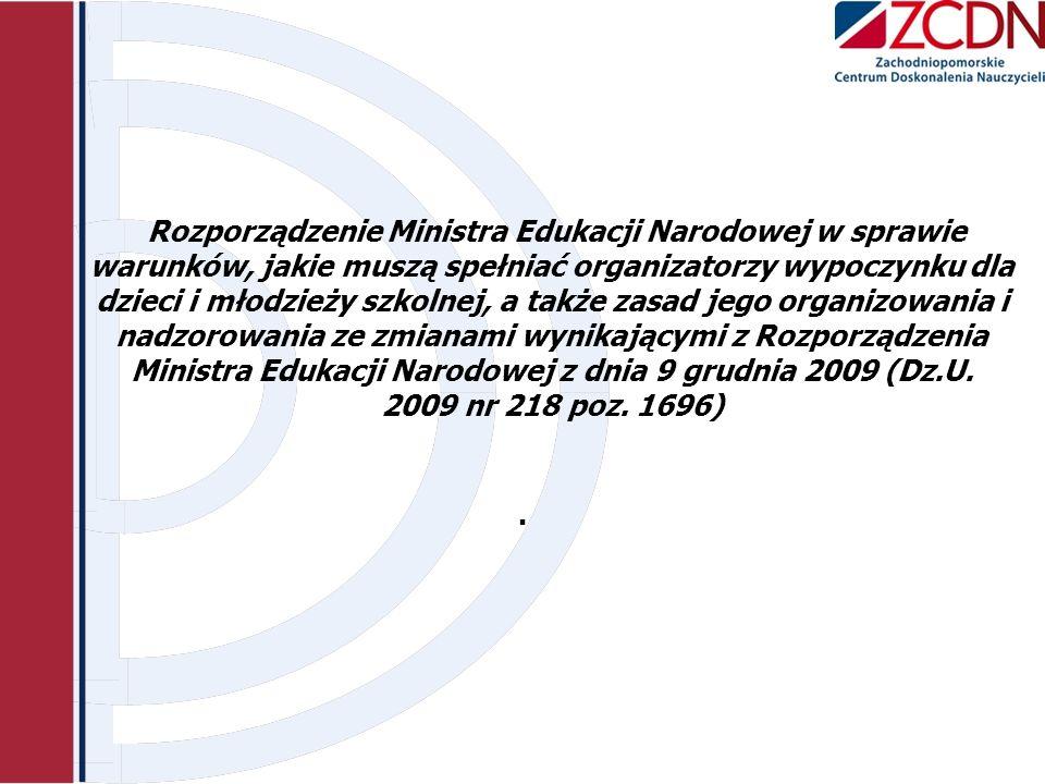 Rozporządzenie Ministra Edukacji Narodowej w sprawie warunków, jakie muszą spełniać organizatorzy wypoczynku dla dzieci i młodzieży szkolnej, a także zasad jego organizowania i nadzorowania ze zmianami wynikającymi z Rozporządzenia Ministra Edukacji Narodowej z dnia 9 grudnia 2009 (Dz.U.