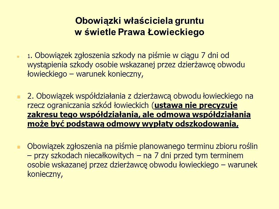 Obowiązki właściciela gruntu w świetle Prawa Łowieckiego 1. Obowiązek zgłoszenia szkody na piśmie w ciągu 7 dni od wystąpienia szkody osobie wskazanej
