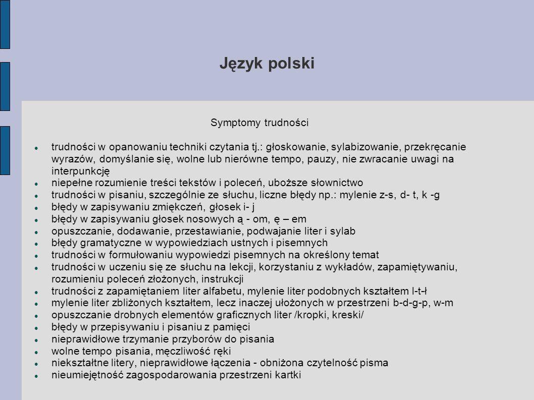 Język polski Symptomy trudności trudności w opanowaniu techniki czytania tj.: głoskowanie, sylabizowanie, przekręcanie wyrazów, domyślanie się, wolne