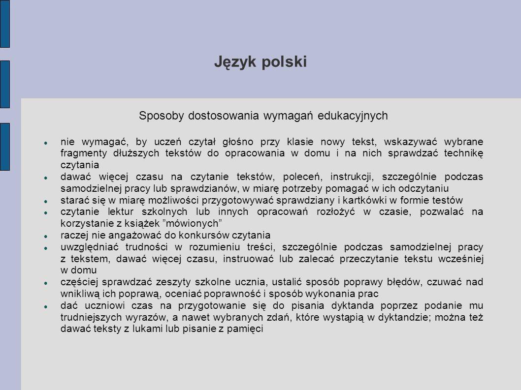 Język polski Sposoby dostosowania wymagań edukacyjnych nie wymagać, by uczeń czytał głośno przy klasie nowy tekst, wskazywać wybrane fragmenty dłuższy