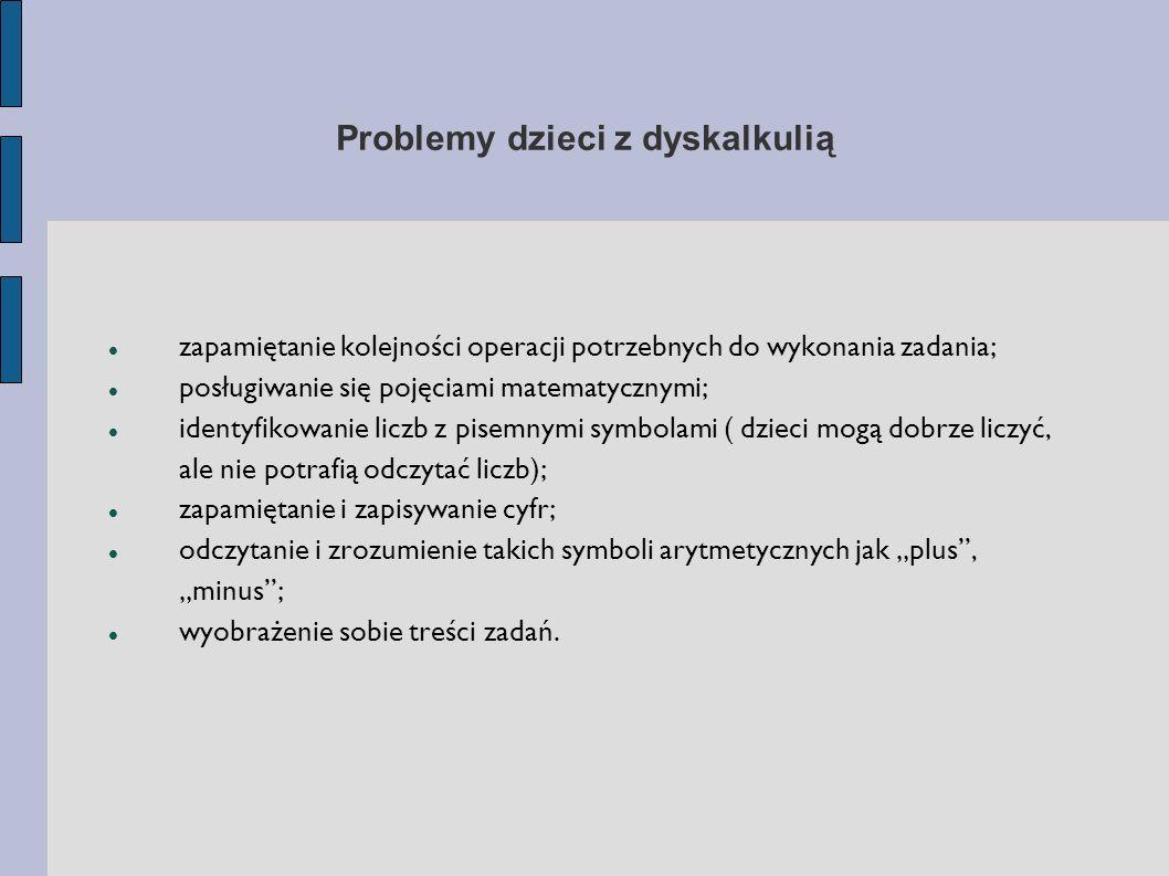 Matematyka, Fizyka, Chemia Symptomy trudności nieprawidłowe odczytywanie treści zadań tekstowych niepełne rozumienie treści zadań, poleceń trudności z wykonywaniem działań w pamięci, bez pomocy kartki problemy z zapamiętywaniem reguł, definicji, tabliczki mnożenia problemy z opanowaniem terminologii ( np.
