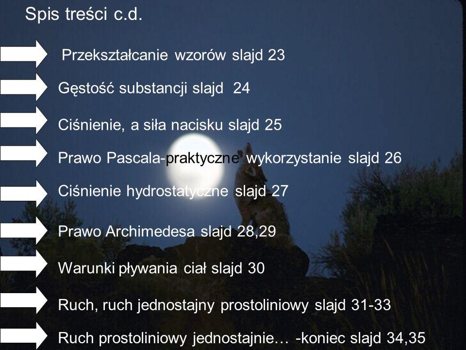Spis treści c.d. Przekształcanie wzorów slajd 23 Gęstość substancji slajd 24 Ciśnienie, a siła nacisku slajd 25 Prawo Pascala-praktyczne wykorzystanie