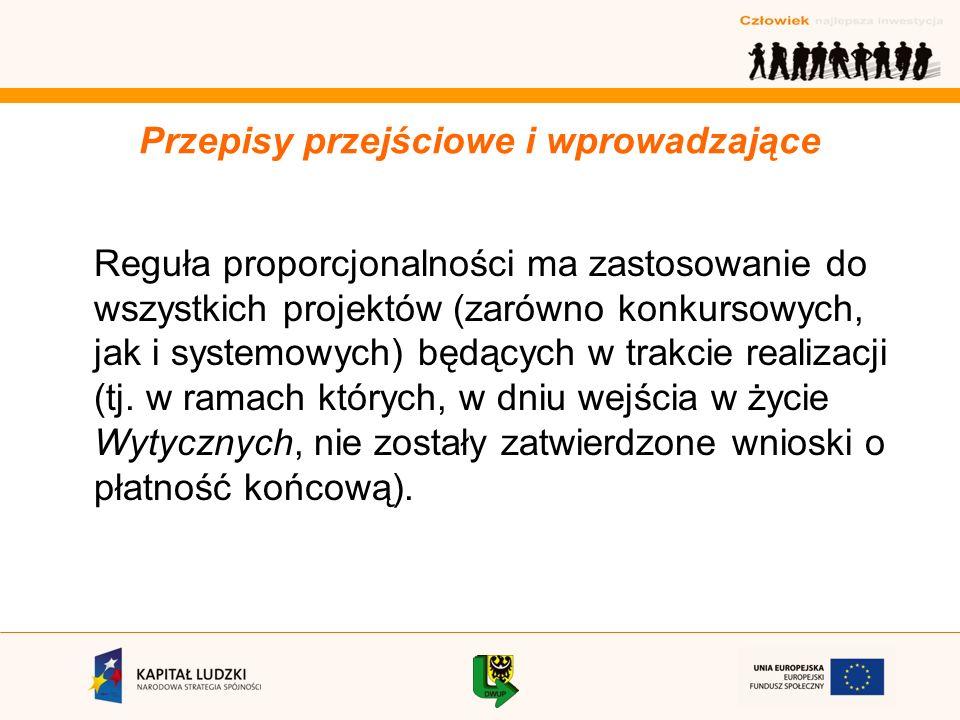 Reguła proporcjonalności ma zastosowanie do wszystkich projektów (zarówno konkursowych, jak i systemowych) będących w trakcie realizacji (tj.