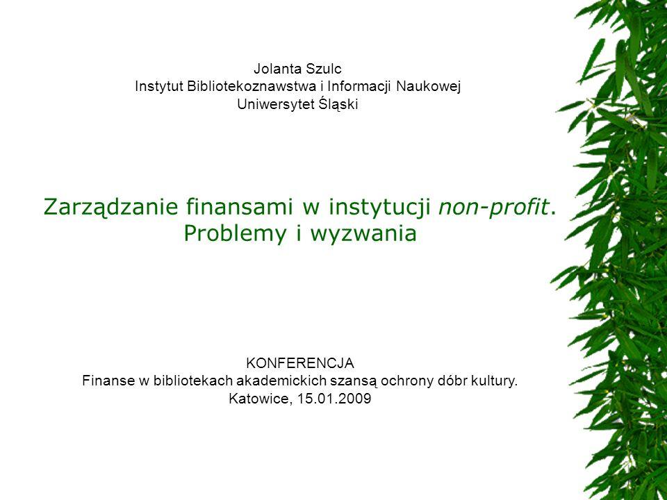 Zarządzanie finansami w instytucji non-profit. Problemy i wyzwania KONFERENCJA Finanse w bibliotekach akademickich szansą ochrony dóbr kultury. Katowi