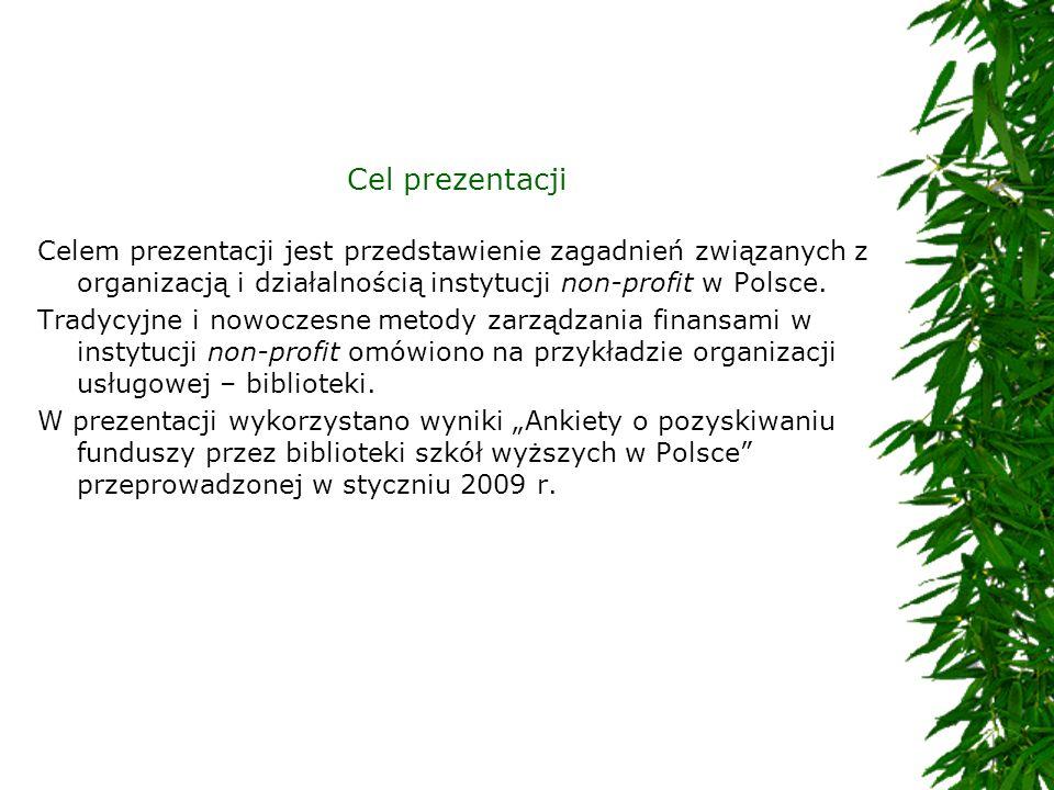 Cel prezentacji Celem prezentacji jest przedstawienie zagadnień związanych z organizacją i działalnością instytucji non-profit w Polsce. Tradycyjne i
