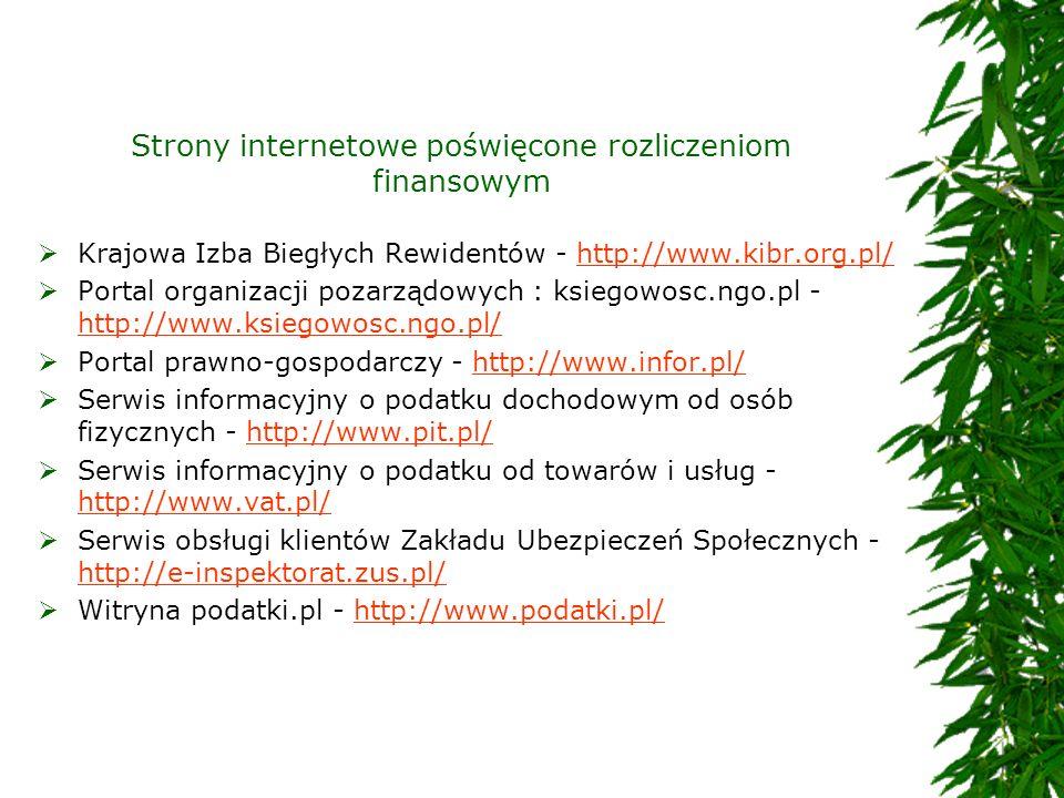 Strony internetowe poświęcone rozliczeniom finansowym Krajowa Izba Biegłych Rewidentów - http://www.kibr.org.pl/http://www.kibr.org.pl/ Portal organiz